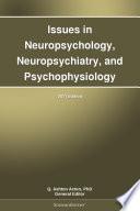 Issues in Neuropsychology, Neuropsychiatry, and Psychophysiology: 2011 Edition