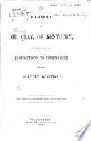 Remarks Of Mr Clay Of Kentucky On Introducing His Propositions To Compromise On The Slavery Question