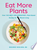 """Eat More Plants: Over 100 Anti-Inflammatory, Plant-Based Recipes for Vibrant Living"" by Desiree Nielsen"