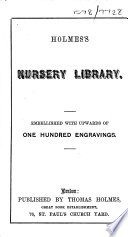 Holmes s Nursery Library  Embellished with Upwards of One Hundred Engravings Book PDF