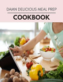 Damn Delicious Meal Prep Cookbook Book PDF