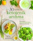 30 Günlük Ketojenik Arınma: Beslenme Planı & İşlenmemiş Gıdalar ile Yapılan 60 Yemek Tarifiyle Metabolizmanızı Düzenleyin