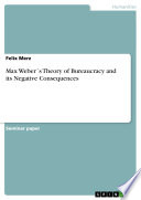 Max Weber S Theory Of Bureaucracy And Its Negative Consequences
