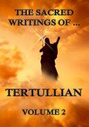 The Sacred Writings of Tertullian  Volume 2