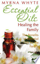 Essential Oils  Healing the Family Book