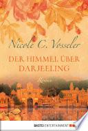 Der Himmel über Darjeeling  : Roman