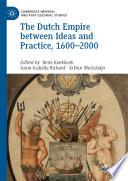 The Dutch Empire between Ideas and Practice  1600   2000