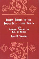 Indian Tribes of the Lower Mississippi Valley and Adjacent Coast of the Gulf of