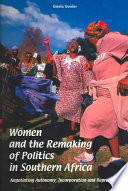 Women and the Remaking of Politics in Southern Africa, Negotiating Autonomy, Incorporation, and Representation by Gisela G. Geisler PDF