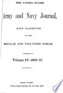The United States Army and Navy Journal and Gazette of the Regular and Volunteer Forces  , Band 4