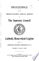 Proceedings Of The Annual Session Of The Supreme Council Catholic Benevolent Legion Held At