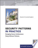 Security Patterns in Practice  : Designing Secure Architectures Using Software Patterns