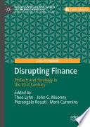 """Disrupting Finance: FinTech and Strategy in the 21st Century"" by Theo Lynn, John G. Mooney, Pierangelo Rosati, Mark Cummins"