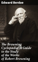 The Browning Cyclop  dia  A Guide to the Study of the Works of Robert Browning