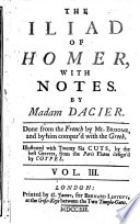 The Iliad of Homer, with Notes. To which are Prefix'd, a Large Preface, and the Life of Homer, by Madam Dacier. Done from the French [in Prose] by Mr. Ozell, (Mr. Broome, Mr. Oldisworth). ... To which Will be Made Some Farther Notes ... by Mr. Johnson, Late of Eton. ... Illustrated with 26 Cuts ... Design'd by Coypel