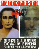 Bible Exposed : True Gospel of Jesus Revealed 2000 Years by His Immortal Teacher and Father Mahavatar Babaji Pdf/ePub eBook
