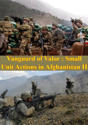 Vanguard Of Valor : Small Unit Actions In Afghanistan Vol. II [Illustrated Edition] Pdf