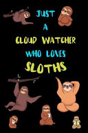 Just A Cloud Watcher Who Loves Sloths
