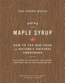 Crown Maple Guide to Maple Syrup, The:How to Tap and Cook with Na