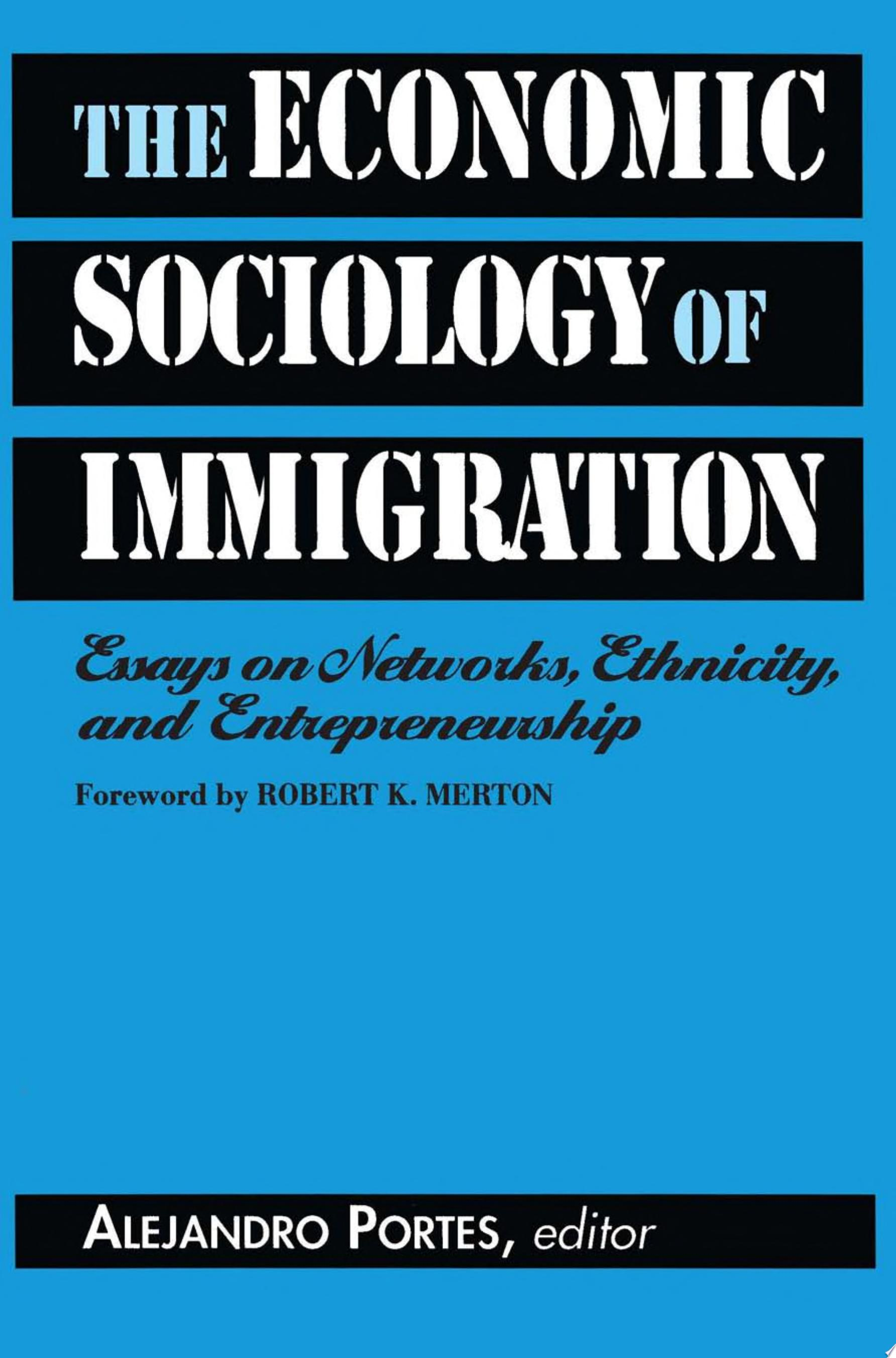 The Economic Sociology of Immigration