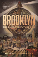 Brooklyn : the once and future city / Thomas J. Campanella