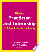 A Guide to Practicum and Internship for School Counselors in Training Book PDF