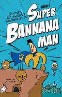 The Stupid But Amazing Adventures Of Super Bannana Man