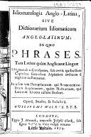 Idiomatologia Anglo Latina  sive Dictionarium idiomaticum Anglo Latinum  etc
