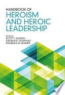 """""""Handbook of Heroism and Heroic Leadership"""" by Scott T. Allison, George R. Goethals, Roderick M. Kramer"""