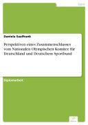 Perspektiven eines Zusammenschlusses vom Nationalen Olympischen Komitee für Deutschland und Deutschem Sportbund