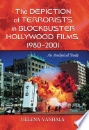 """The Depiction of Terrorists in Blockbuster Hollywood Films, 1980-2001: An Analytical Study"" by Helena Vanhala"