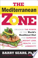 """The Mediterranean Zone: Unleash the Power of the World's Healthiest Diet for Superior Weight Loss, Health, and Longevity"" by Dr. Barry Sears"