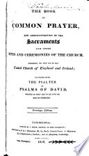 The Book Of Common Prayer And Administration Of The Sacraments And Other Rites And Ceremonies Of The Church According To The Use Of The United Church Of England And Ireland Together With The Psalter Or Psalms Of David