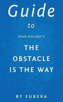 Guide to Ryan Holiday s the Obstacle Is the Way