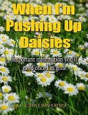 When I m Pushing Up Daisies Book