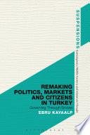 Remaking Politics, Markets, and Citizens in Turkey