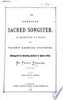 The American Sacred Songster  a selection of music from the best American composers  designed for Sunday School home use  Tonic Sol Fa edition Book