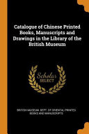 Catalogue Of Chinese Printed Books Manuscripts And Drawings In The Library Of The British Museum