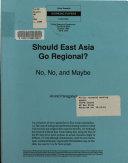 Should East Asia Go Regional  Book PDF