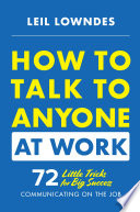How To Talk To Anyone At Work 72 Little Tricks For Big Success Communicating On The Job Book PDF