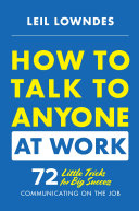 How to Talk to Anyone at Work  72 Little Tricks for Big Success Communicating on the Job
