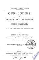 Our Bodies  an Elementary Text book on Human Physiology  With 100 Questions for Examination