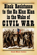 Black Resistance To The Ku Klux Klan In The Wake Of The Civil War