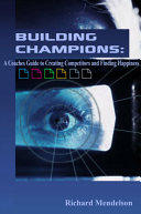 Building Champions  A Coaches Guide to Creating Competitors and a Happy Life