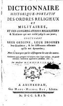 Dictionnaire historique-portatif des ordres religieux et militaires et des congregations regulieres & séculieres qui ont existé jusqu'à nos jours