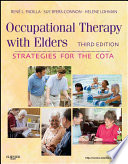 """Occupational Therapy with Elders E-Book: Strategies for the Occupational Therapy Assistant"" by Helene Lohman, Rene Padilla, Sue Byers-Connon"