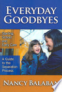 Everyday Goodbyes  : Starting School and Early Care : a Guide to the Separation Process