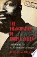 """The Emancipation of Robert Sadler: The Powerful True Story of a Twentieth-Century Plantation Slave"" by Robert Sadler, Marie Chapian"