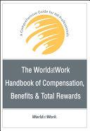 The WorldatWork Handbook of Compensation, Benefits and Total Rewards
