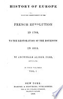 History of Europe from the Commencement of the French Revolution in 1789  to the Restoration of the Bourbons in 1815 Book